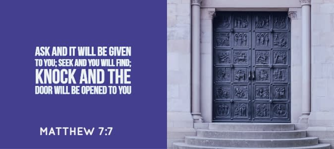 Matthew 7:7 Ask and It Will Be Given