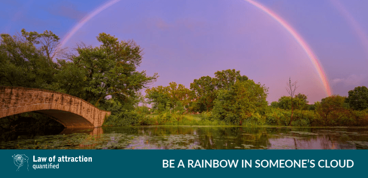 Be the rainbow in cloud