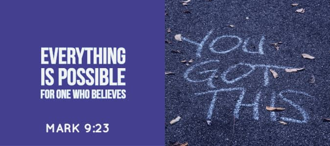 Mark 9:23 Everything is possible for the one who believes