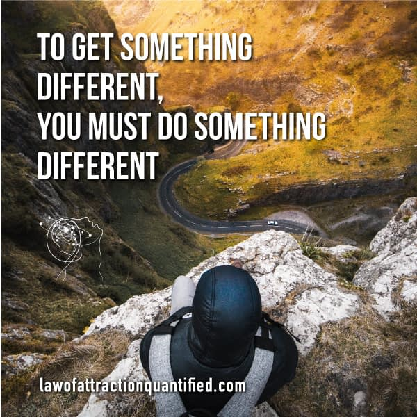 To get something different do something different