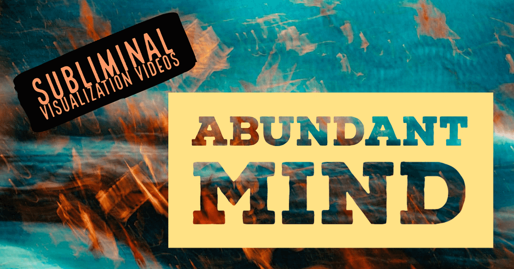 Abundant Mind Subliminal Visualization Videos